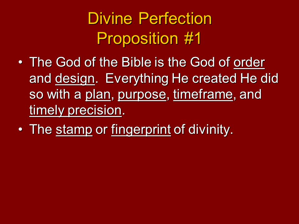 Divine Perfection Proposition #1 The God of the Bible is the God of order and design.
