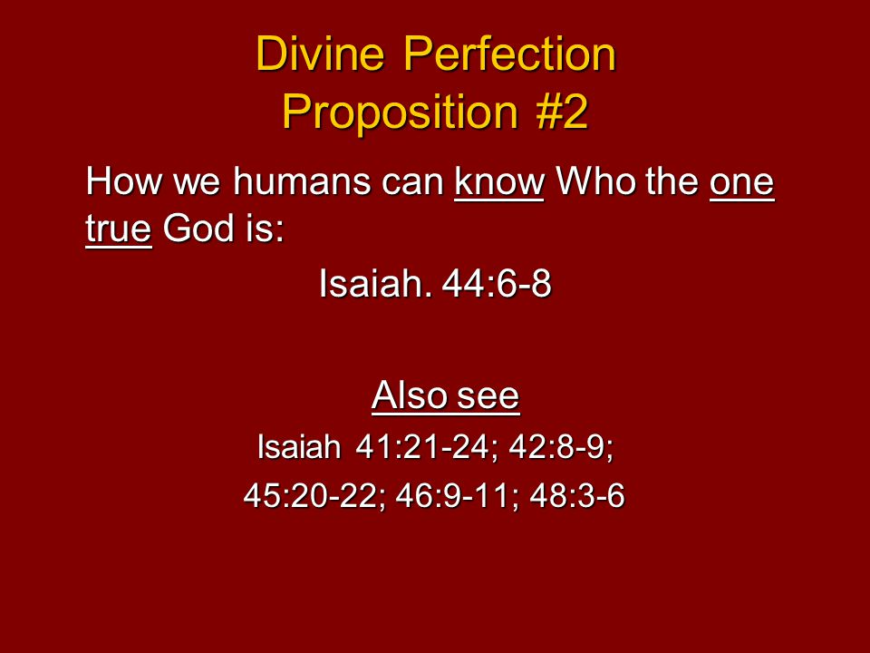 Divine Perfection Proposition #2 How we humans can know Who the one true God is: Isaiah.