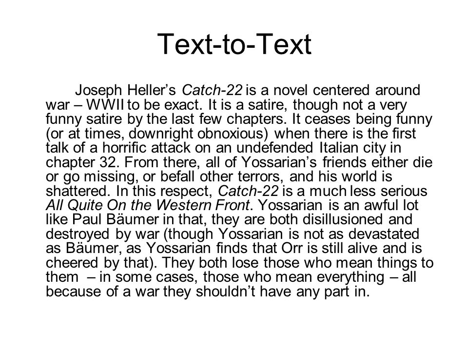 Text-to-Text Joseph Heller's Catch-22 is a novel centered around war – WWII to be exact.