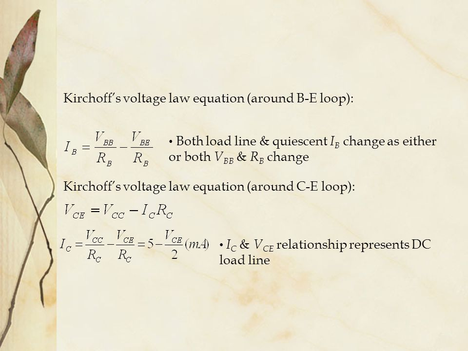 Kirchoff's voltage law equation (around B-E loop): Both load line & quiescent I B change as either or both V BB & R B change Kirchoff's voltage law eq