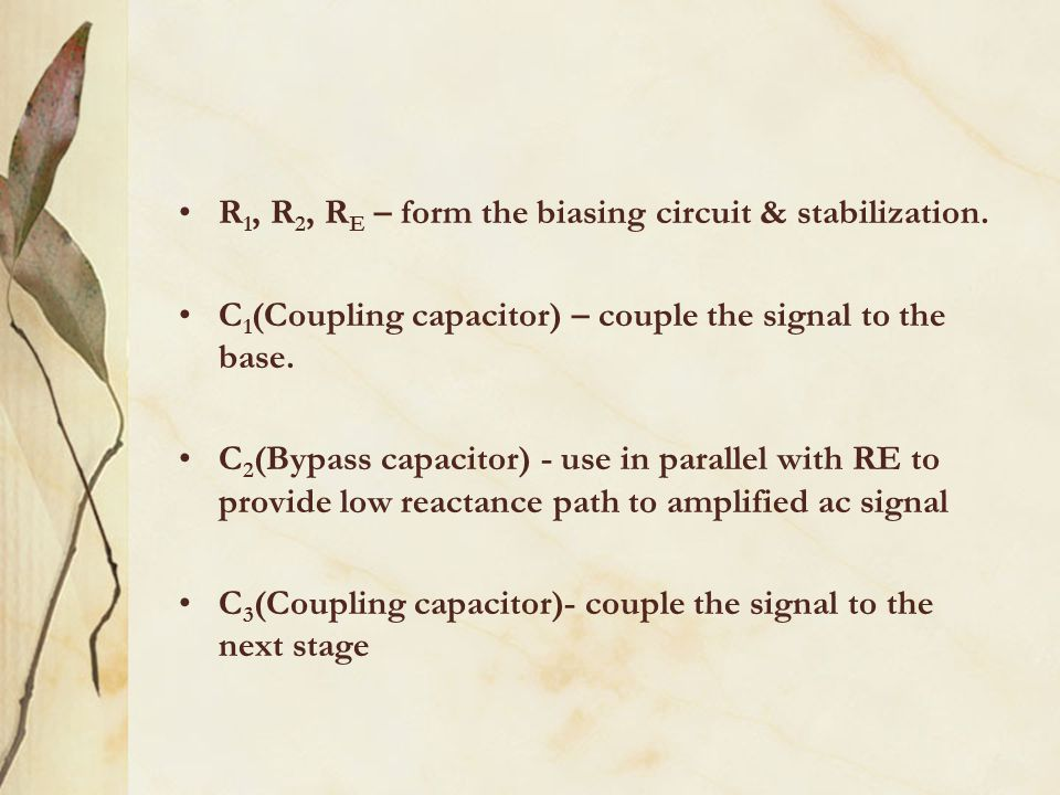 R 1, R 2, R E – form the biasing circuit & stabilization.