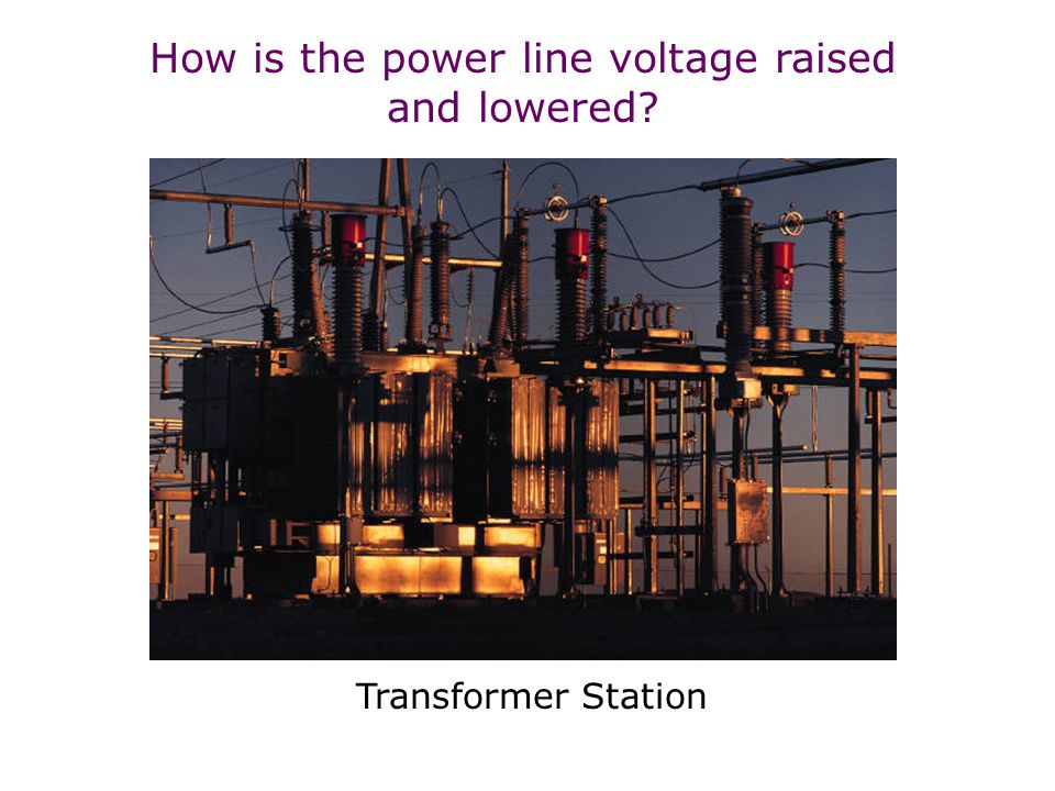 Recall : Power = I V IVIV IVIV Current is reduced to minimize power loss Voltage is reduced to household levels