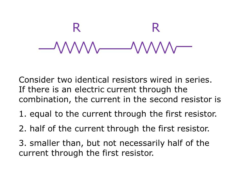 Resistors in Series R1R1 R2R2 R S = R 1 + R 2 (R S > R 1, R 2 ) Resistors in Parallel R1R1 R2R2 (R P < R 1, R 2 )
