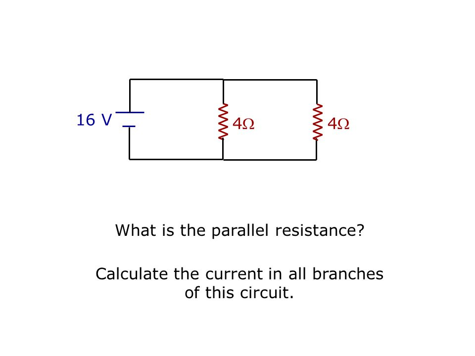 Ex: 44 16 V 44 What is the series resistance? Calculate the current in this circuit.