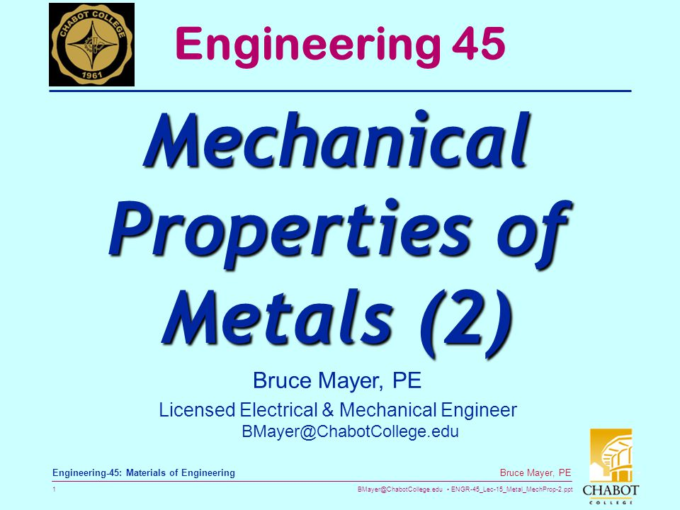 BMayer@ChabotCollege.edu ENGR-45_Lec-15_Metal_MechProp-2.ppt 1 Bruce Mayer, PE Engineering-45: Materials of Engineering Bruce Mayer, PE Licensed Elect