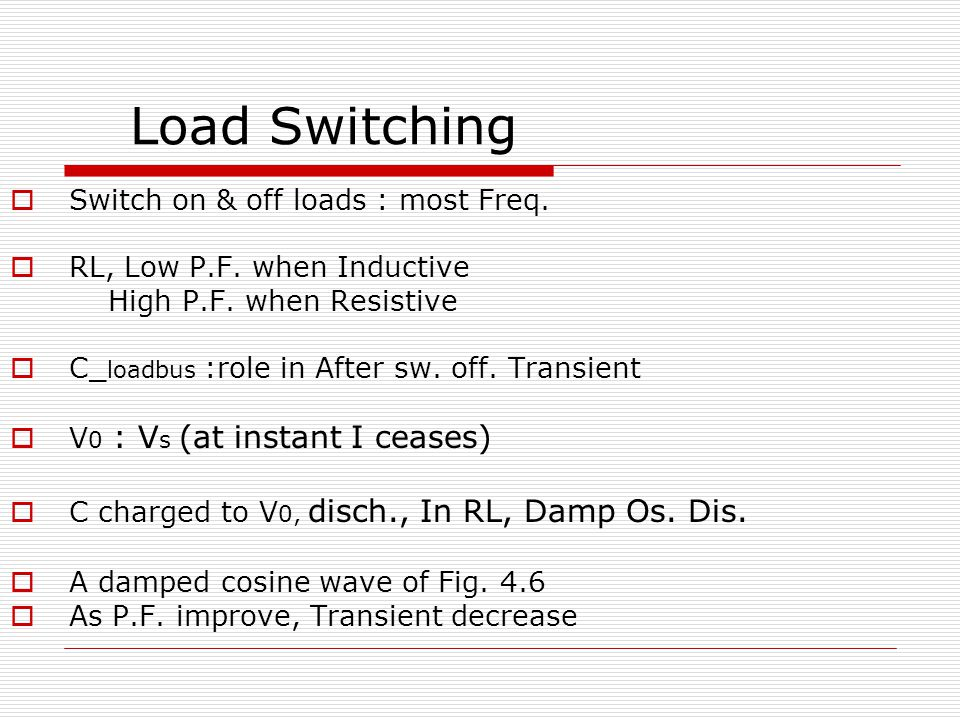 Load Switching  Switch on & off loads : most Freq.