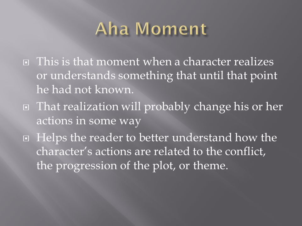  This is that moment when a character realizes or understands something that until that point he had not known.