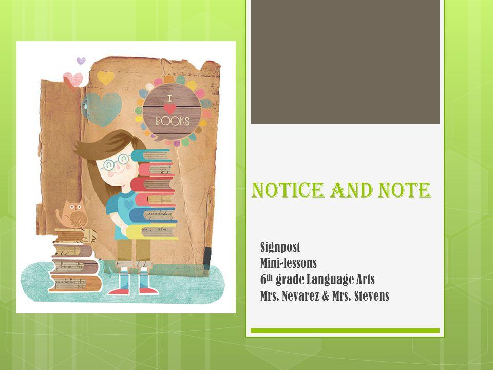 Notice and Note Signpost Mini-lessons 6 th grade Language Arts Mrs. Nevarez & Mrs. Stevens