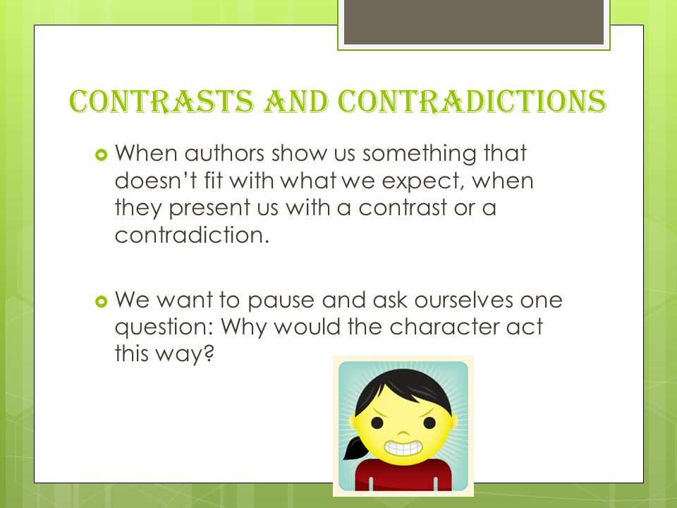 Contrasts and Contradictions  When authors show us something that doesn't fit with what we expect, when they present us with a contrast or a contradiction.