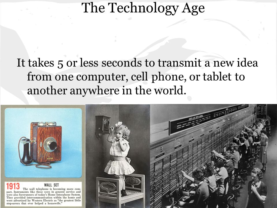 Technology We have several hundred different ways to communicate.