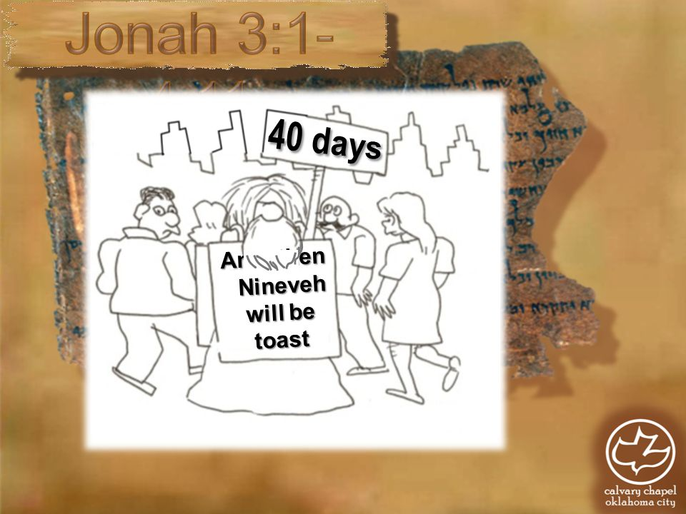 And then Nineveh will be toast Nineveh will be toast