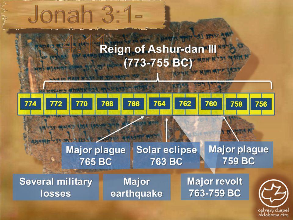 774772770768766 764762 760 758756 Reign of Ashur-dan III (773-755 BC) Several military losses Major earthquake Major plague 765 BC Major revolt 763-759 BC Solar eclipse 763 BC Major plague 759 BC
