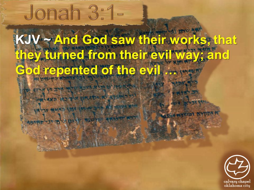 KJV ~ And God saw their works, that they turned from their evil way; and God repented of the evil …