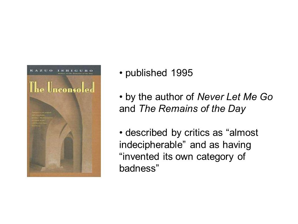"published 1995 by the author of Never Let Me Go and The Remains of the Day described by critics as ""almost indecipherable"" and as having ""invented its"