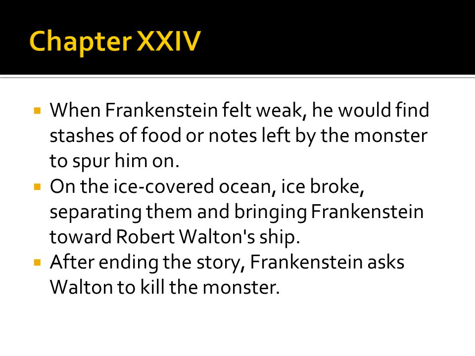  When Frankenstein felt weak, he would find stashes of food or notes left by the monster to spur him on.