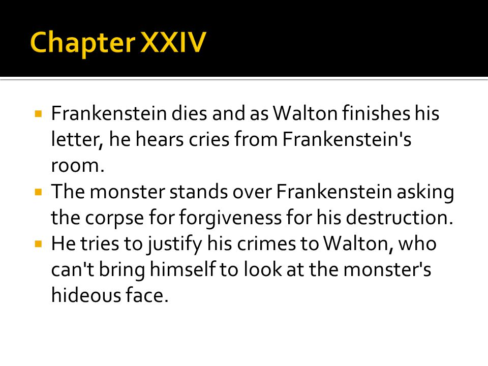  Frankenstein dies and as Walton finishes his letter, he hears cries from Frankenstein s room.