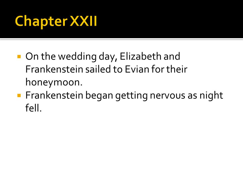 On the wedding day, Elizabeth and Frankenstein sailed to Evian for their honeymoon.