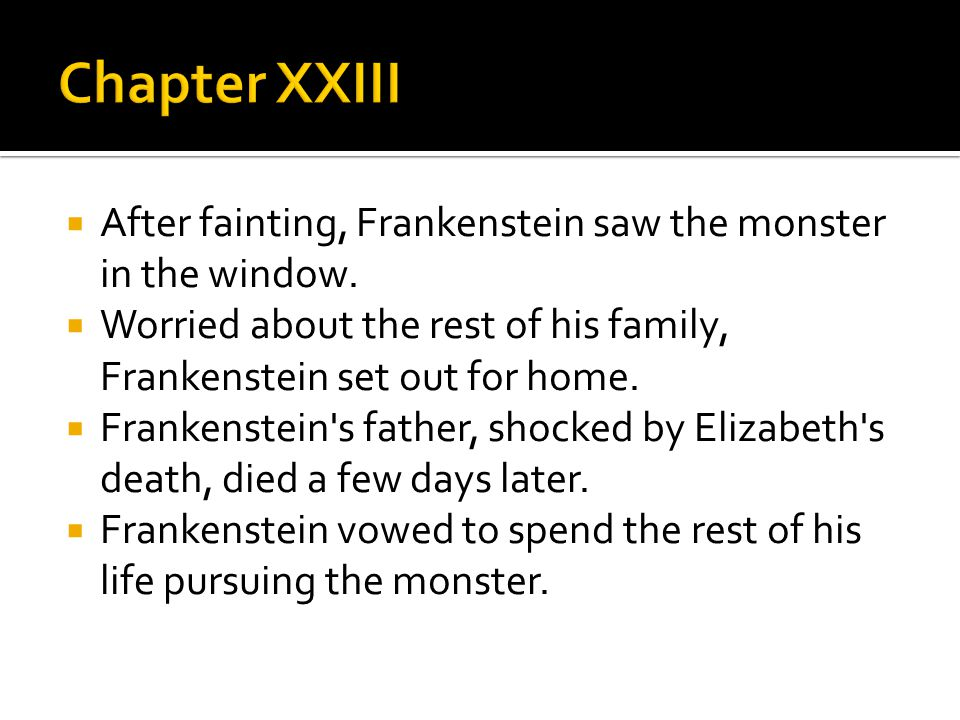  After fainting, Frankenstein saw the monster in the window.  Worried about the rest of his family, Frankenstein set out for home.  Frankenstein's
