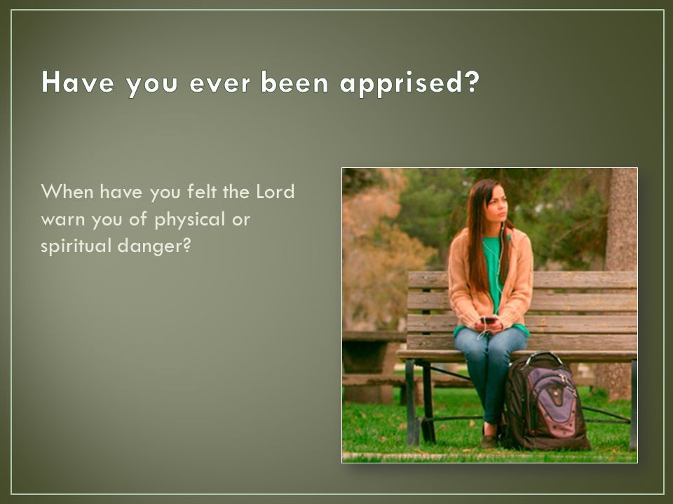 When have you felt the Lord warn you of physical or spiritual danger?