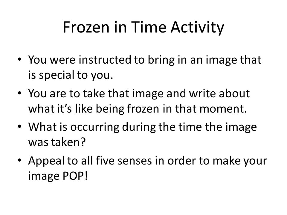 Frozen in Time Activity You were instructed to bring in an image that is special to you.