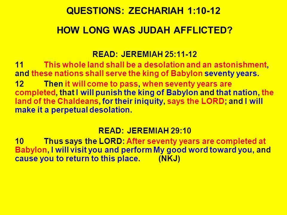 QUESTIONS: ZECHARIAH 1:10-12 HOW LONG WAS JUDAH AFFLICTED.