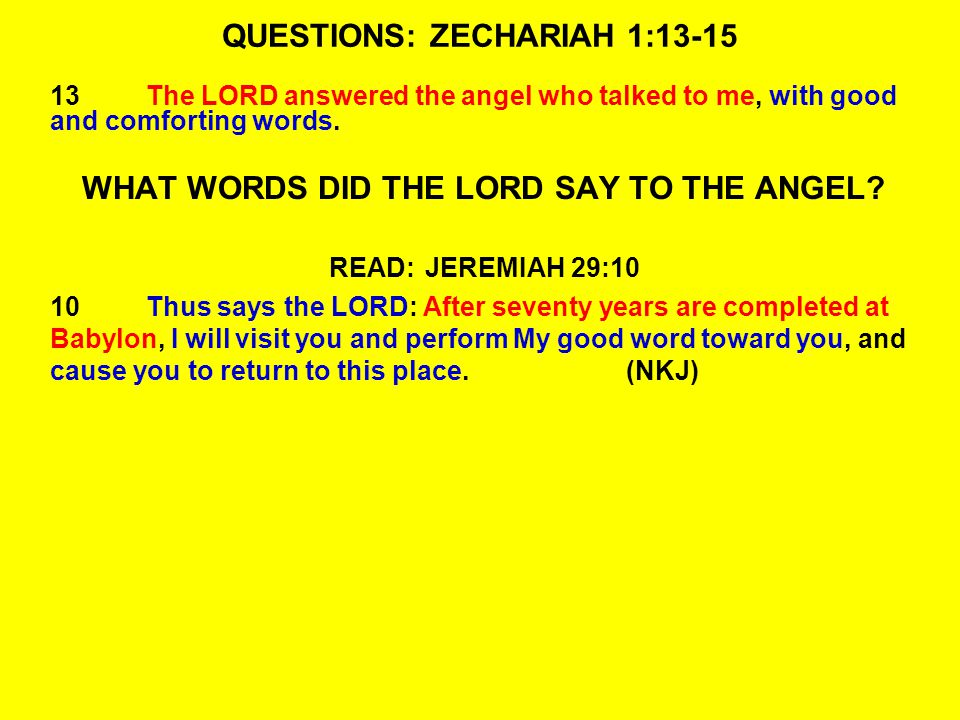 QUESTIONS: ZECHARIAH 1:13-15 13The LORD answered the angel who talked to me, with good and comforting words.