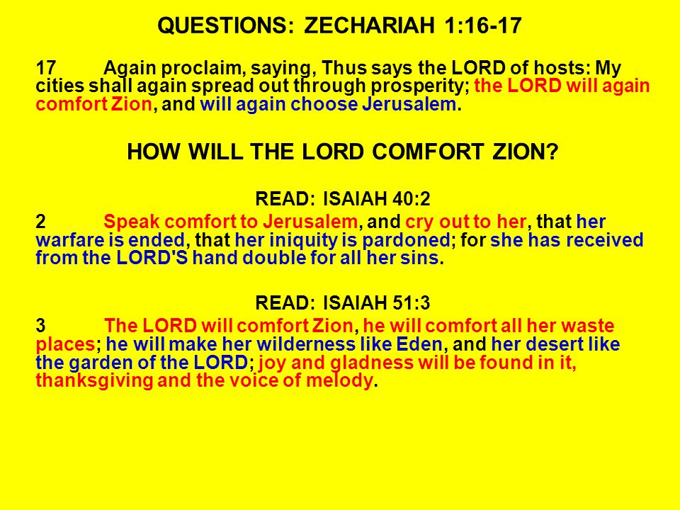 QUESTIONS: ZECHARIAH 1:16-17 17Again proclaim, saying, Thus says the LORD of hosts: My cities shall again spread out through prosperity; the LORD will