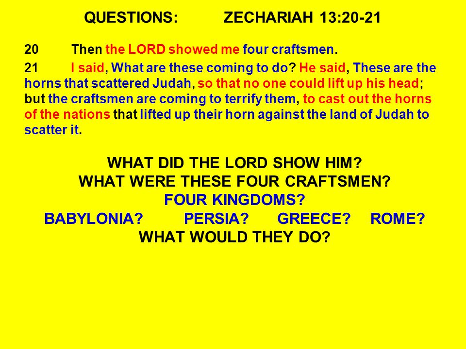 QUESTIONS:ZECHARIAH 13:20-21 20Then the LORD showed me four craftsmen.