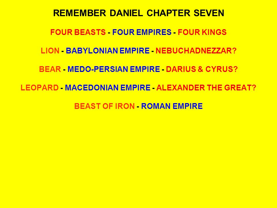REMEMBER DANIEL CHAPTER SEVEN FOUR BEASTS - FOUR EMPIRES - FOUR KINGS LION - BABYLONIAN EMPIRE - NEBUCHADNEZZAR.