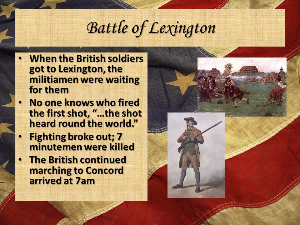 Battle of Lexington When the British soldiers got to Lexington, the militiamen were waiting for them When the British soldiers got to Lexington, the m