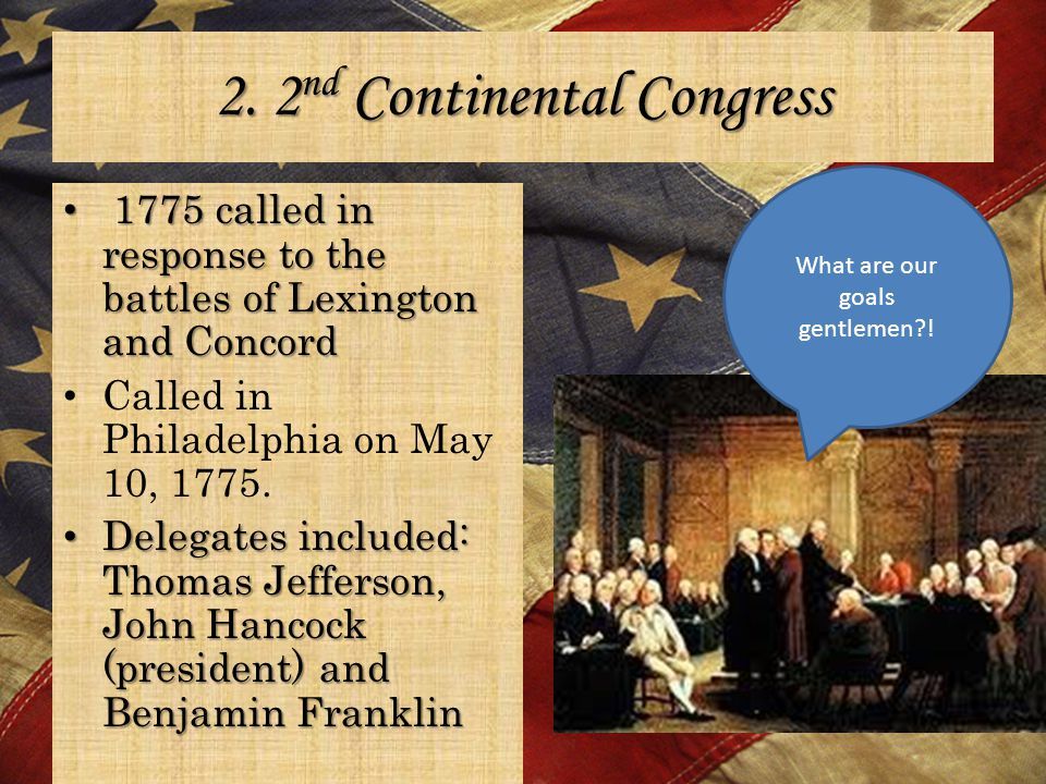 2. 2 nd Continental Congress 1775 called in response to the battles of Lexington and Concord 1775 called in response to the battles of Lexington and C