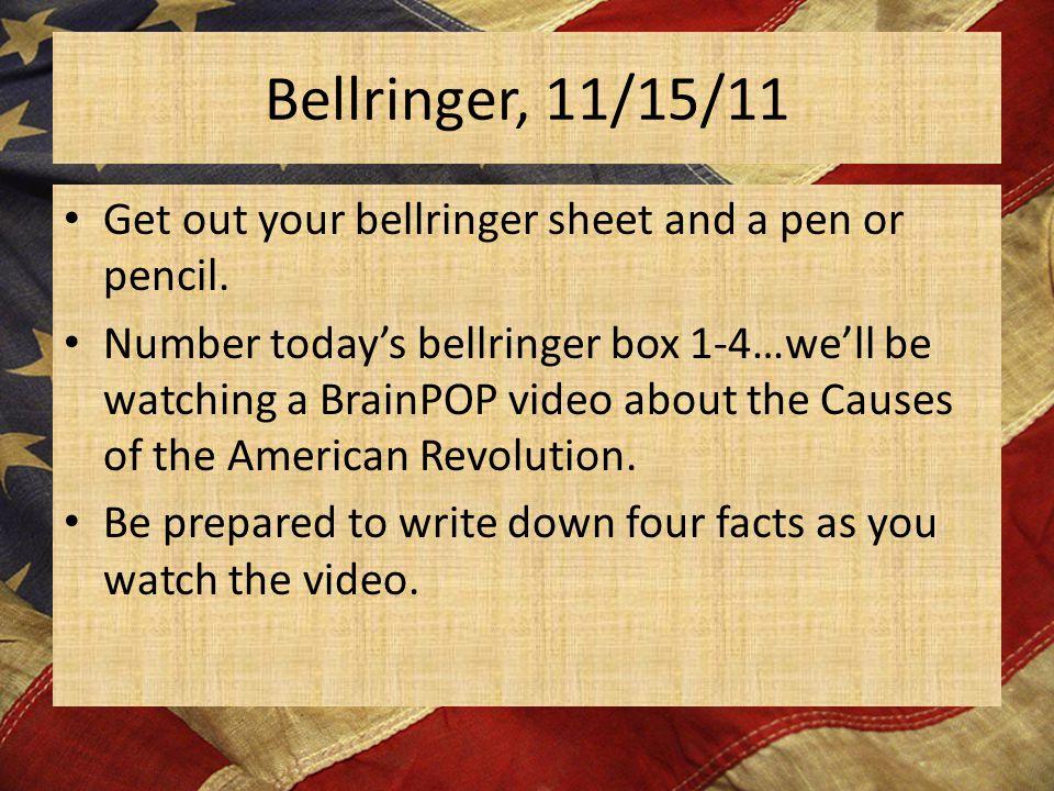 Bellringer, 11/15/11 Get out your bellringer sheet and a pen or pencil.