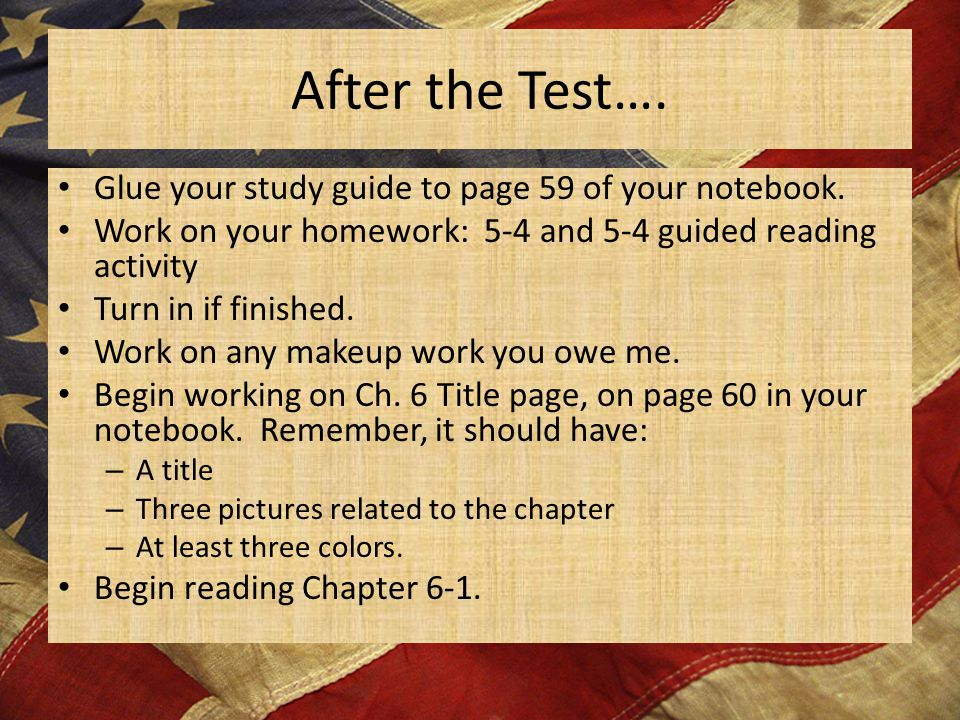 After the Test…. Glue your study guide to page 59 of your notebook. Work on your homework: 5-4 and 5-4 guided reading activity Turn in if finished. Wo