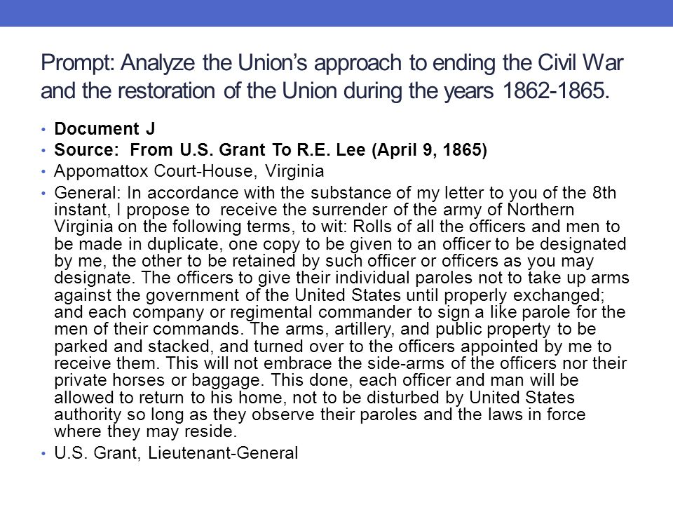 Prompt: Analyze the Union's approach to ending the Civil War and the restoration of the Union during the years 1862-1865. Document J Source: From U.S.