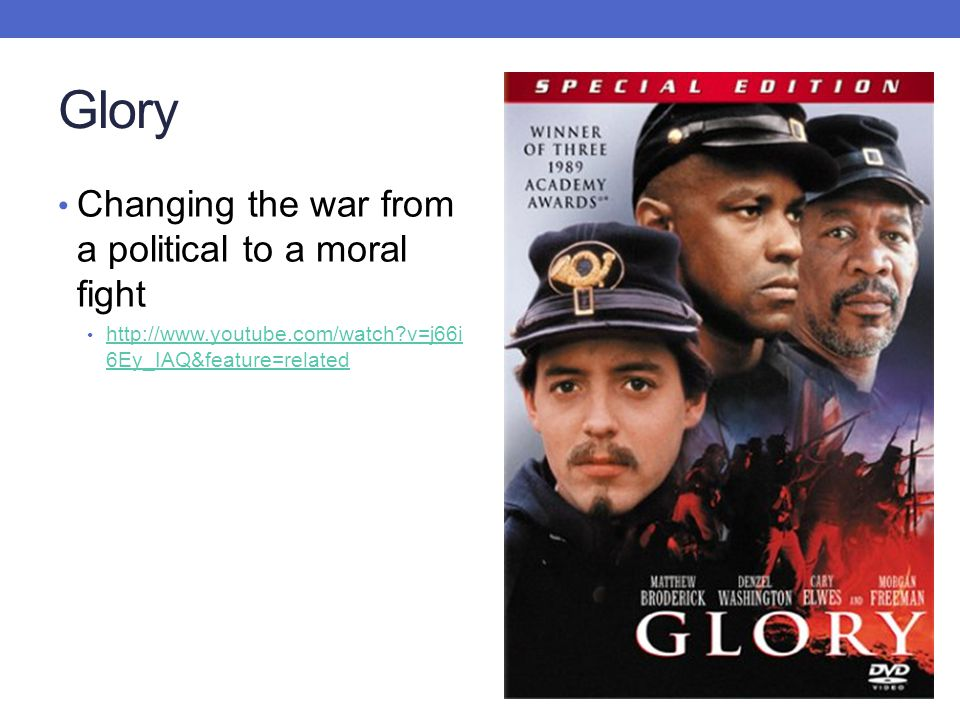Glory Changing the war from a political to a moral fight http://www.youtube.com/watch?v=j66i 6Ey_IAQ&feature=related http://www.youtube.com/watch?v=j6