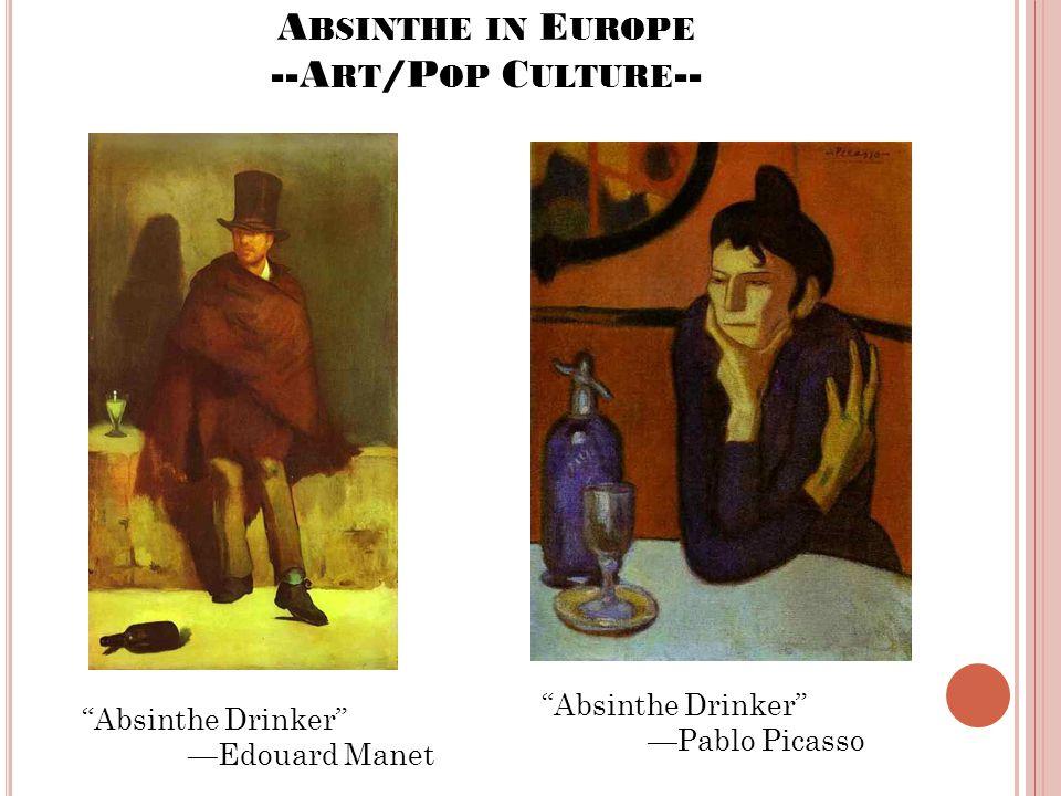 A BSINTHE IN E UROPE --A RT /P OP C ULTURE -- Absinthe Drinker —Edouard Manet Absinthe Drinker —Pablo Picasso
