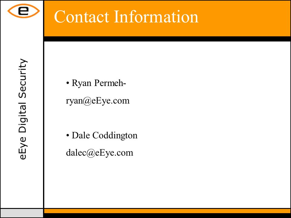 eEye Digital Security Contact Information Ryan Permeh- ryan@eEye.com Dale Coddington dalec@eEye.com