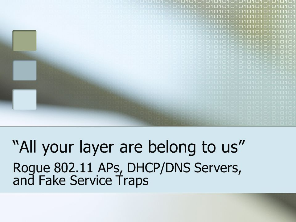 All your layer are belong to us Rogue 802.11 APs, DHCP/DNS Servers, and Fake Service Traps