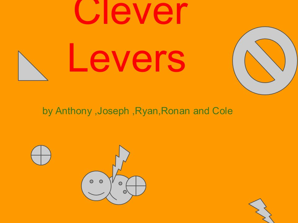 Clever Levers by Anthony,Joseph,Ryan,Ronan and Cole