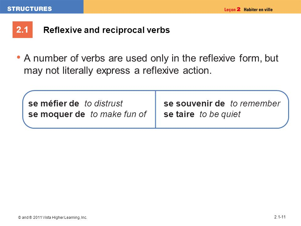 2.1 © and ® 2011 Vista Higher Learning, Inc. 2.1-11 Reflexive and reciprocal verbs A number of verbs are used only in the reflexive form, but may not