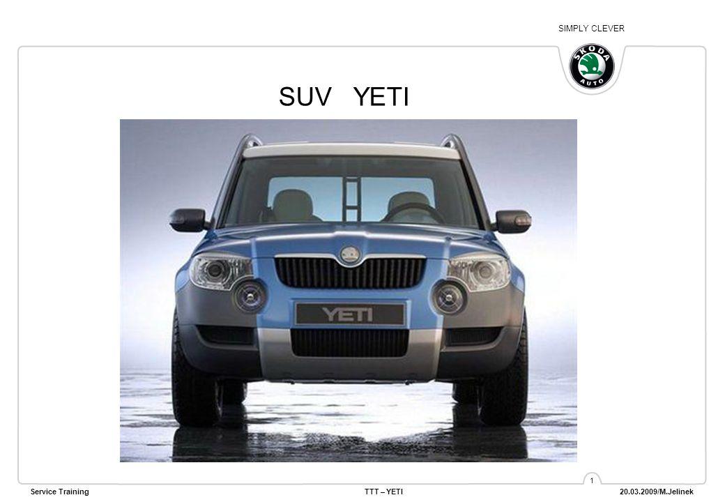 SIMPLY CLEVER Service TrainingTTT – YETI 20.03.2009/M.Jelinek 1 SUV YETI