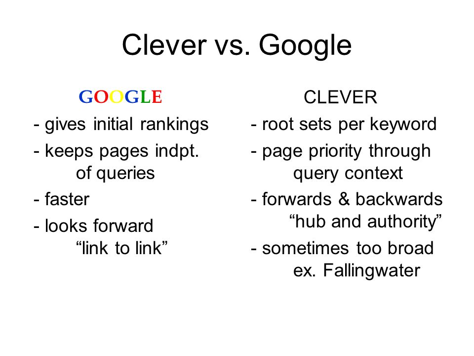Clever vs. Google GOOGLE - gives initial rankings - keeps pages indpt.