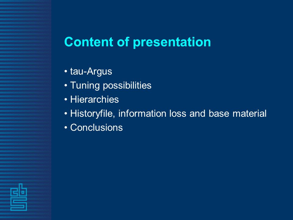 Content of presentation tau-Argus Tuning possibilities Hierarchies Historyfile, information loss and base material Conclusions
