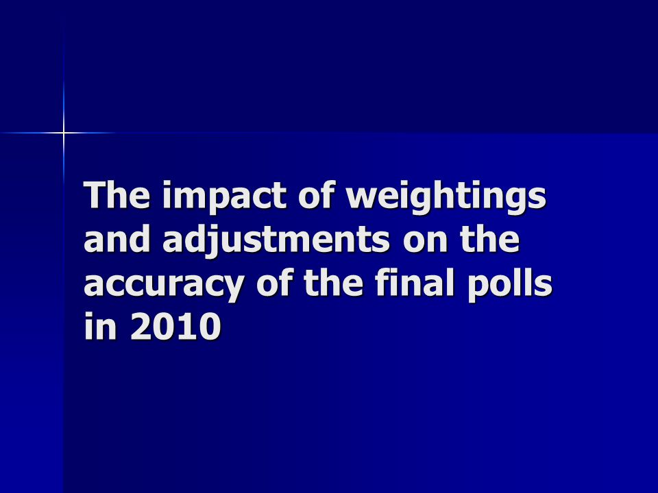 The impact of weightings and adjustments on the accuracy of the final polls in 2010