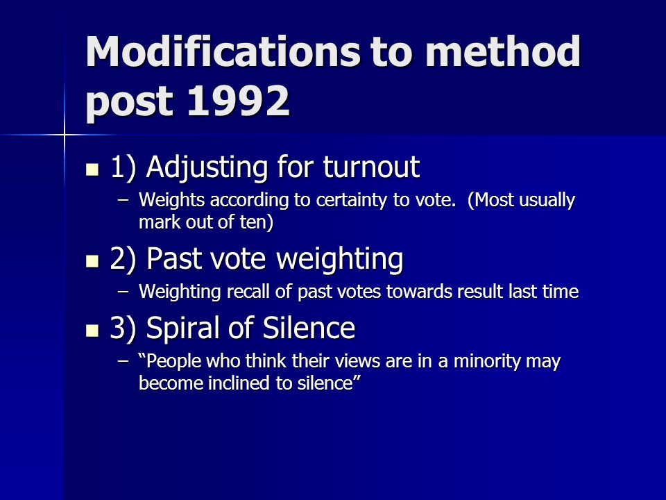 Modifications to method post 1992 1) Adjusting for turnout 1) Adjusting for turnout –Weights according to certainty to vote.