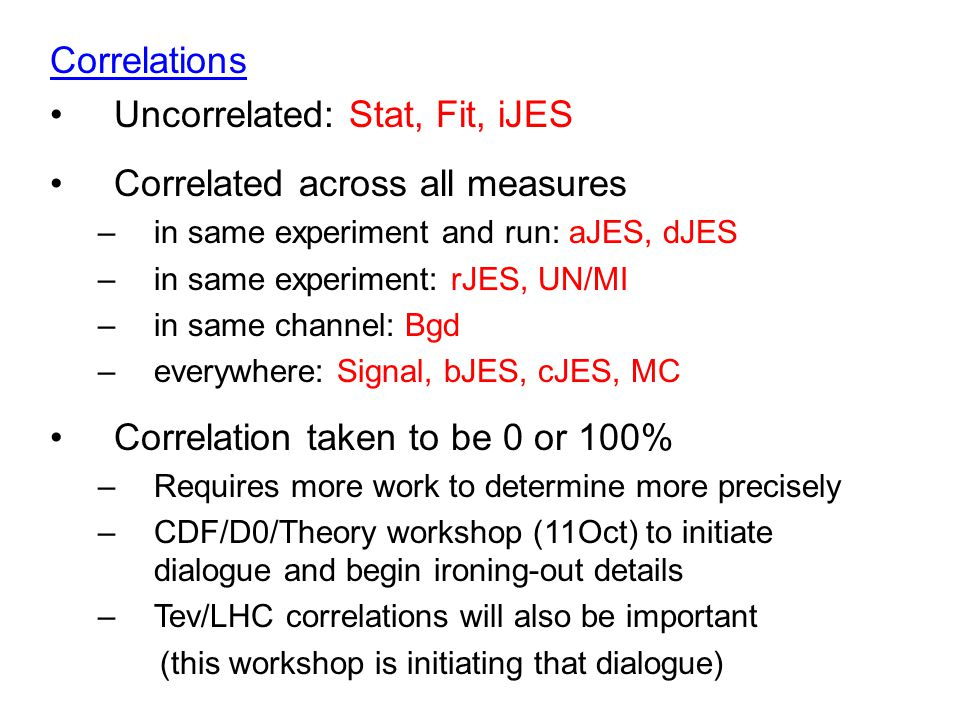 6 Correlations Uncorrelated: Stat, Fit, iJES Correlated across all measures –in same experiment and run: aJES, dJES –in same experiment: rJES, UN/MI –