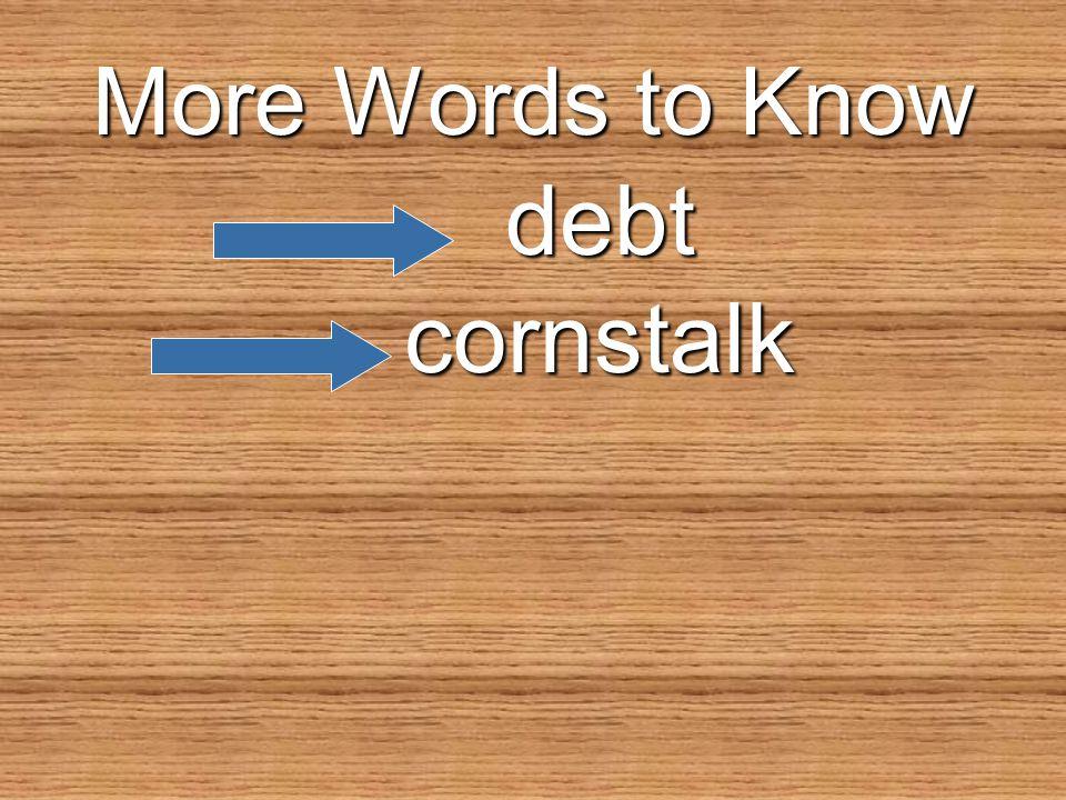 More Words to Know debtcornstalk