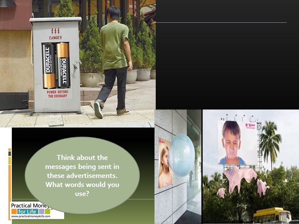 Think about the messages being sent in these advertisements. What words would you use?