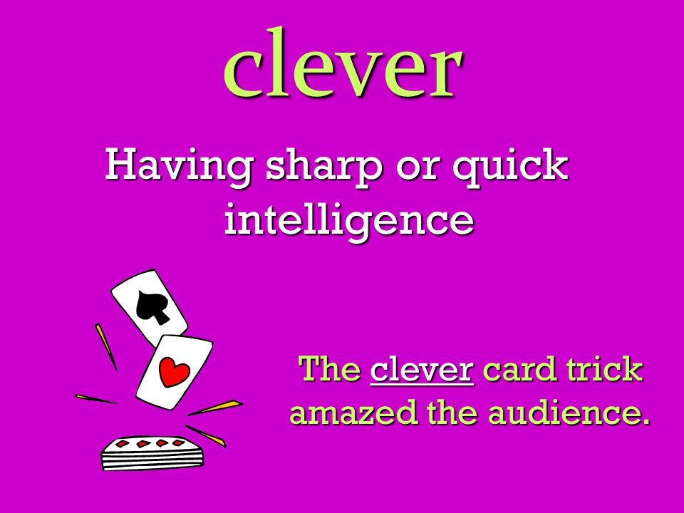 clever Having sharp or quick intelligence The clever card trick amazed the audience.