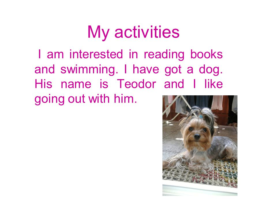 My activities I am interested in reading books and swimming.